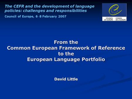 The CEFR and the development of language policies: challenges and responsibilities Council of Europe, 68 February 2007 From the Common European Framework.