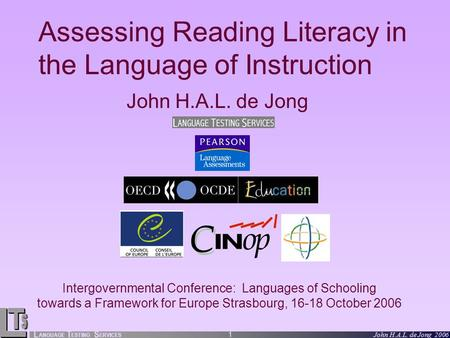 L ANGUAGE T ESTING S ERVICES John H.A.L. de Jong 2006 1 Assessing Reading Literacy in the Language of Instruction John H.A.L. de Jong Intergovernmental.