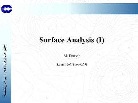 Training Course DA 28.4.-29.4. 2008 Surface Analysis (I) M. Drusch Room 1007, Phone 2759.