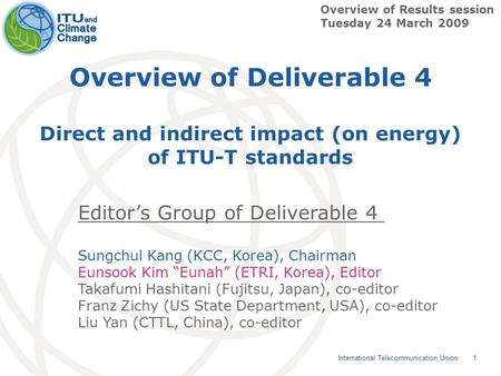 1 International Telecommunication Union Overview of Deliverable 4 Direct and indirect impact (on energy) of ITU-T standards Overview of Results session.