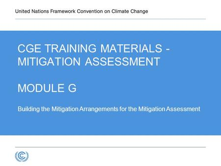 3.1D.1 Building the Mitigation Arrangements for the Mitigation Assessment CGE TRAINING MATERIALS - MITIGATION ASSESSMENT MODULE G.