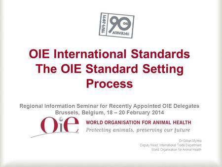OIE International Standards The OIE Standard Setting Process Regional Information Seminar for Recently Appointed OIE Delegates Brussels, Belgium, 18 –