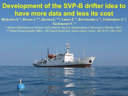 Development of the SVP-B drifter idea to have more data and less its cost Motyzhev S.*, Brown J.**, Horton E.**, Lunev E.*, Kirichenko A.*, Tolstosheev.