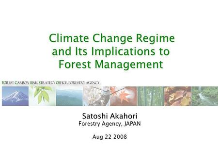 Climate Change Regime and Its Implications to Forest Management Climate Change Regime and Its Implications to Forest Management Satoshi Akahori Forestry.