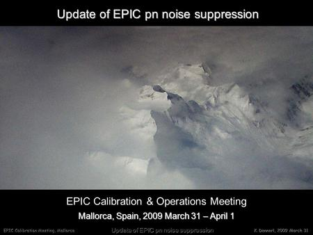 EPIC Calibration Meeting, Mallorca Update of EPIC pn noise suppression K. Dennerl, 2009 March 31 Mallorca, Spain, 2009 March 31 – April 1 EPIC Calibration.