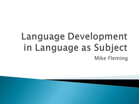 Mike Fleming. Are there any language requirements specific to your subject area? How do you see the relationship between your specific subject area and.