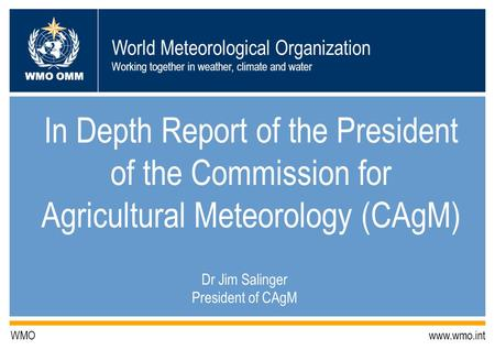 World Meteorological Organization Working together in weather, climate and water WMO OMM WMO www.wmo.int In Depth Report of the President of the Commission.