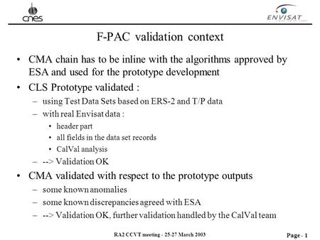 Page - 1 RA2 CCVT meeting - 25-27 March 2003 F-PAC validation context CMA chain has to be inline with the algorithms approved by ESA and used for the prototype.