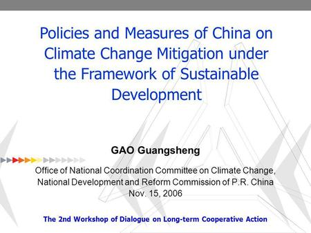 The 2nd Workshop under the Dialogue on Long-term Cooperative Action 1 GAO Guangsheng Office of National Coordination Committee on Climate Change, National.
