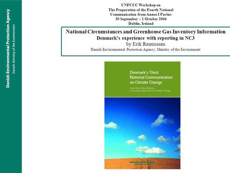National Circumstances and Greenhouse Gas Inventory Information Denmark's experience with reporting in NC3 by Erik Rasmussen Danish Environmental Protection.