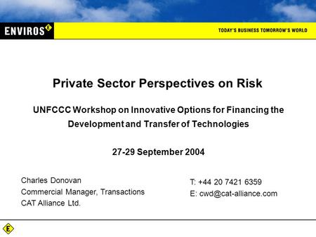 UNFCCC Workshop on Innovative Options for Financing the Development and Transfer of Technologies 27-29 September 2004 Private Sector Perspectives on Risk.