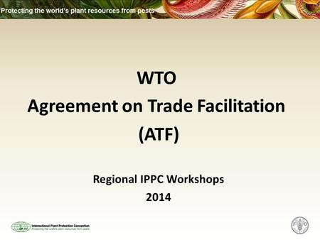 Regional IPPC Workshops 2014 WTO Agreement on Trade Facilitation (ATF)