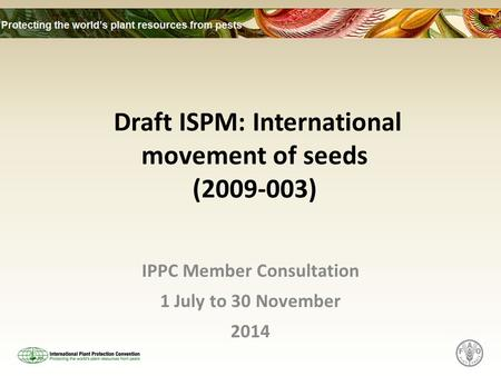 Draft ISPM: International movement of seeds (2009-003) IPPC Member Consultation 1 July to 30 November 2014.
