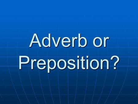Adverb or Preposition?.