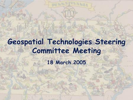 Geospatial Technologies Steering Committee Meeting 18 March 2005.