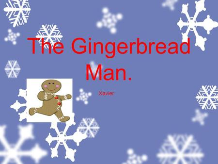 The Gingerbread Man. Xavier. The gingrbredman ran away from the mom and the dad.