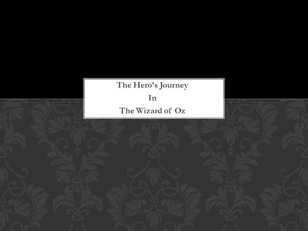 The Hero's Journey In The Wizard of Oz. THE ORDINARY WORLD WIZARD OF OZ.