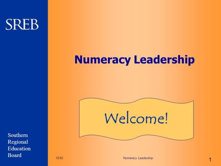 Southern Regional Education Board Numeracy Leadership 1 12/02 Numeracy Leadership Welcome!