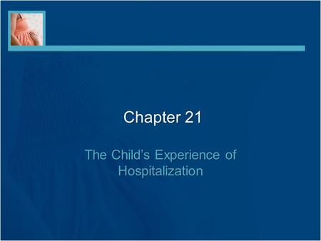 Chapter 21 The Child's Experience of Hospitalization.