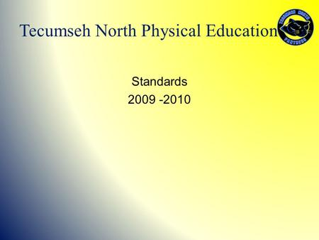 Standards 2009 -2010 Tecumseh North Physical Education.