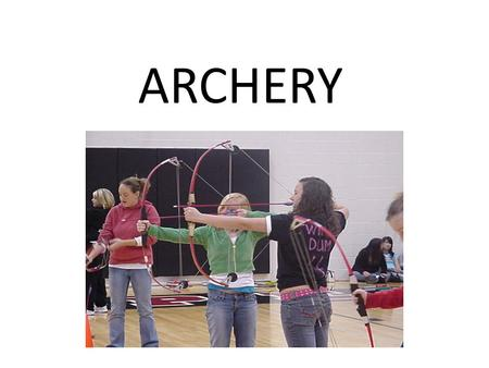 ARCHERY. SAFETY Safety is the number one concern There can be no accidents There will not be any second chances Shooters must pay attention to what they.