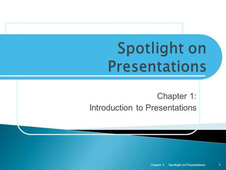 Chapter 1: Introduction to Presentations Spotlight on PresentationsChapter 11.