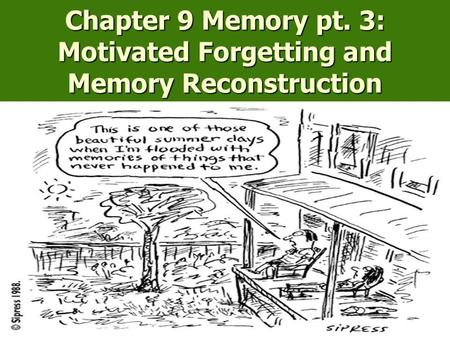 Chapter 9 Memory pt. 3: Motivated Forgetting and Memory Reconstruction.
