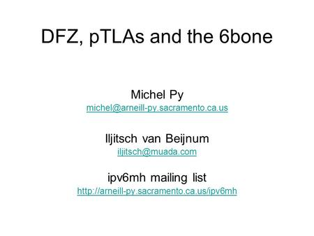 DFZ, pTLAs and the 6bone Michel Py Iljitsch van Beijnum ipv6mh mailing list