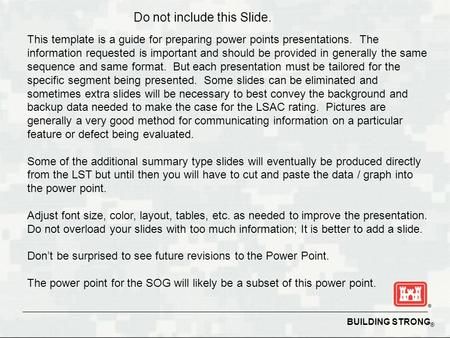 BUILDING STRONG ® Do not include this Slide. This template is a guide for preparing power points presentations. The information requested is important.