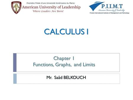 CALCULUS I Chapter 1 Functions, Graphs, and Limits Mr. Saâd BELKOUCH.