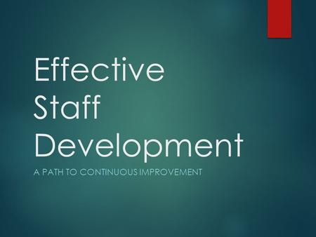 Effective Staff Development A PATH TO CONTINUOUS IMPROVEMENT.