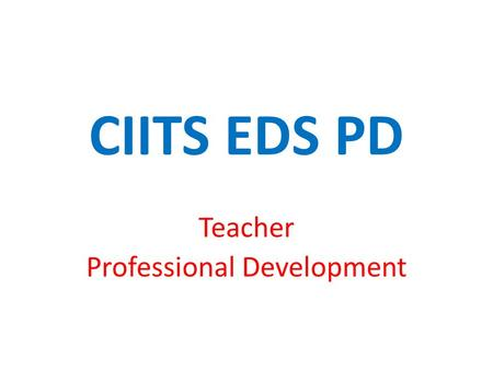 CIITS EDS PD Teacher Professional Development. PD Search To find appropriate and approved PD, Teachers should log into CIITS and click on the Educator.