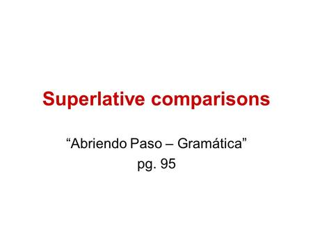 "Superlative comparisons ""Abriendo Paso – Gramática"" pg. 95."