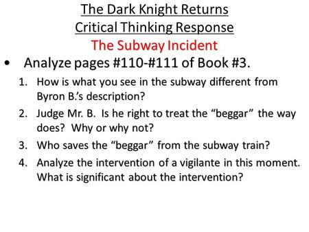 The Subway Incident The Dark Knight Returns Critical Thinking Response The Subway Incident Analyze pages #110-#111 of Book #3.Analyze pages #110-#111 of.