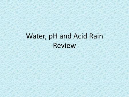 Water, pH and Acid Rain Review. 1. Water has ______________, meaning that it takes a lot of energy to make it change temperature. A.cohesion C.capillary.