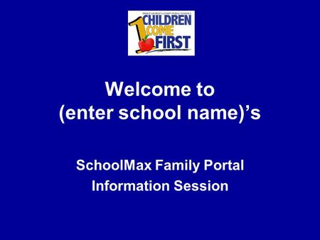 Welcome to (enter school name)'s SchoolMax Family Portal Information Session.