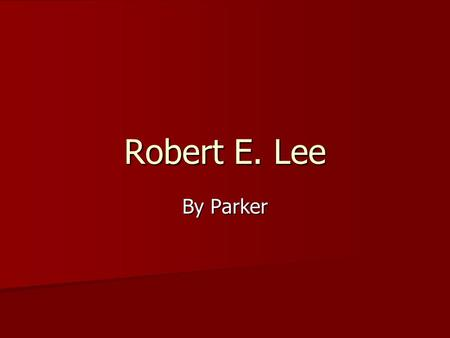 "Robert E. Lee By Parker. quote ""a true man of honor feels humbled himself when he can not help humbling others"""