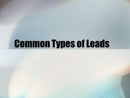 Common Types of Leads. _________ Lead: Something happens. Ex. The ball sailed over the fence and crashed into Mrs. Smith's window.