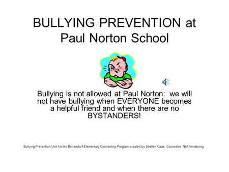BULLYING PREVENTION at Paul Norton School Bullying is not allowed at Paul Norton: we will not have bullying when EVERYONE becomes a helpful friend and.