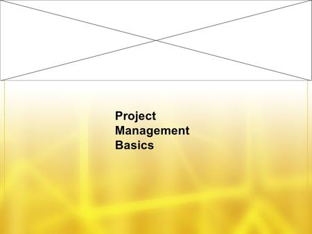 Project Management Basics. By the time we are done…. Attendees should understand –Why project management is worth caring about –What is and isn't a project.