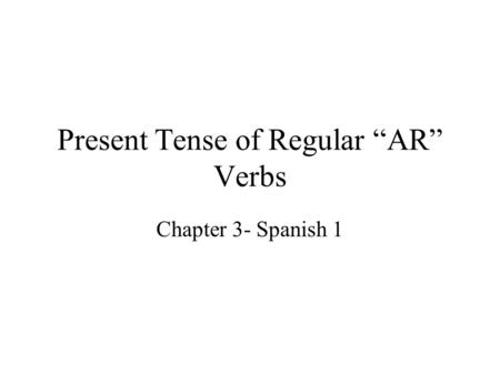 "Present Tense of Regular ""AR"" Verbs Chapter 3- Spanish 1."