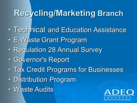 Recycling/Marketing Branch Technical and Education AssistanceTechnical and Education Assistance E-Waste Grant ProgramE-Waste Grant Program Regulation 28.