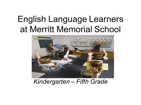 English Language Learners at Merritt Memorial School Kindergarten – Fifth Grade.