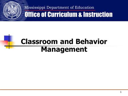 Copyright © 2008 Mississippi Department of Education Classroom and Behavior Management 1.