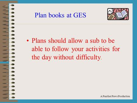 A Panther Paws Production Plan books at GES Plans should allow a sub to be able to follow your activities for the day without difficulty.