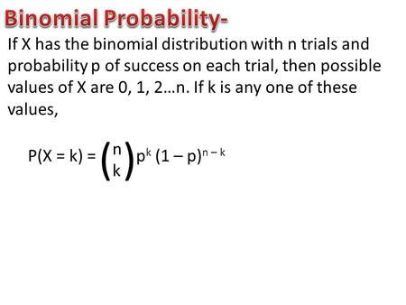 If X has the binomial distribution with n trials and probability p of success on each trial, then possible values of X are 0, 1, 2…n. If k is any one of.