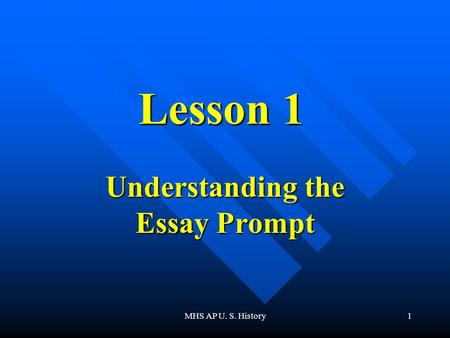 MHS AP U. S. History1 Lesson 1 Understanding the Essay Prompt.