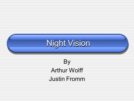 Night Vision By Arthur Wolff Justin Fromm. Night Vision Uses Rifle Mounted Scopes Binoculars Cameras Telescopes Goggles.
