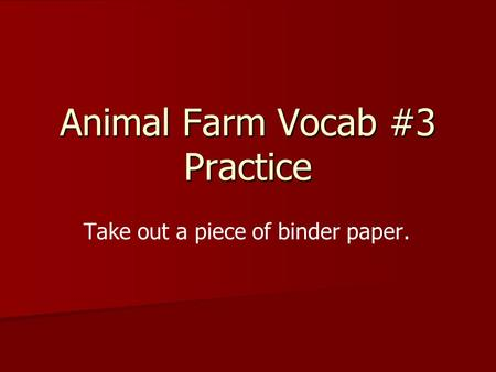 Animal Farm Vocab #3 Practice Take out a piece of binder paper.