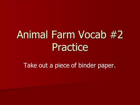 Animal Farm Vocab #2 Practice Take out a piece of binder paper.